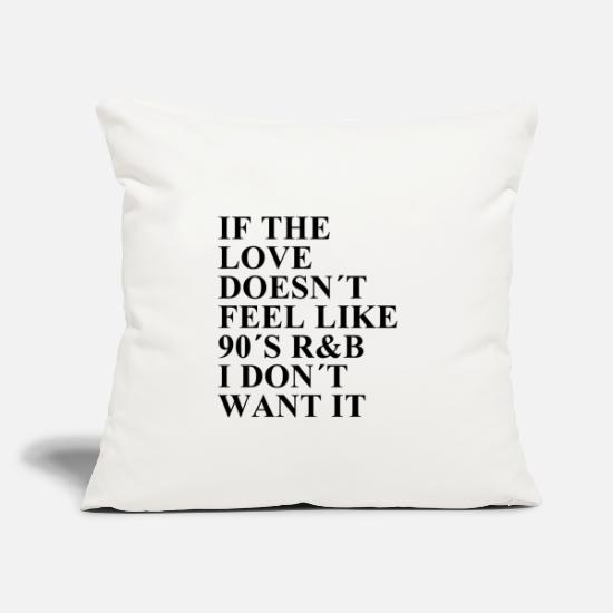 Love Pillow Cases - IF THE LOVE DOES NOT FEEL LIKE 90s RnB I DONT WANT - Pillowcase 17,3'' x 17,3'' (45 x 45 cm) natural white
