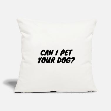 Sale Can I Pet Your Dog? - Pillowcase 17,3'' x 17,3'' (45 x 45 cm)