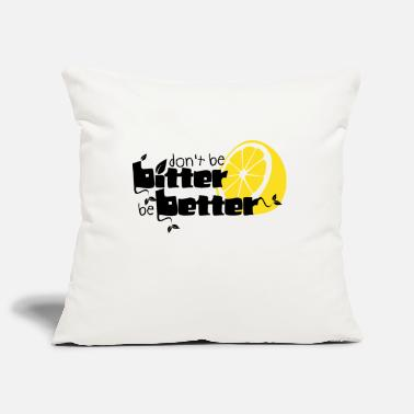 Bitter bitter better - Pillowcase 17,3'' x 17,3'' (45 x 45 cm)