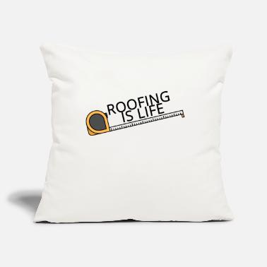 Roof Roofing: Roofing Is Life. - Pillowcase 17,3'' x 17,3'' (45 x 45 cm)