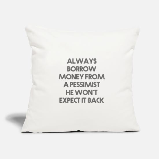 Money Pillow Cases - Funny saying. Borrowing money from pessimists - Pillowcase 17,3'' x 17,3'' (45 x 45 cm) natural white
