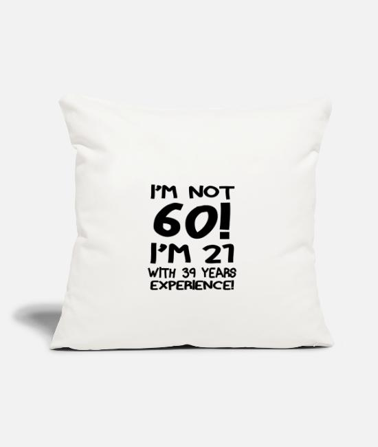 Years Pillow Cases - Am Not Sixty I'm 21 With 39 years Experience. - Pillowcase 17,3'' x 17,3'' (45 x 45 cm) natural white