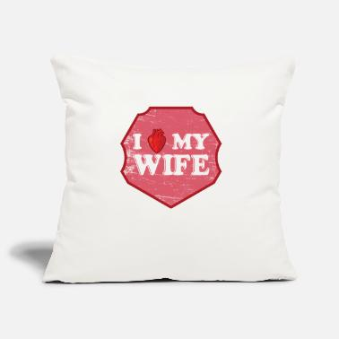 Love My Wife I love my wife. Wife - Pillowcase 17,3'' x 17,3'' (45 x 45 cm)