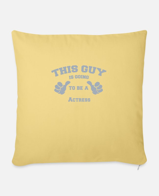 Read Pillow Cases - This Guy is Going To Be A Actress - Pillowcase 17,3'' x 17,3'' (45 x 45 cm) washed yellow