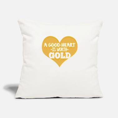 Bright A good heart is worth gold - Pillowcase 17,3'' x 17,3'' (45 x 45 cm)