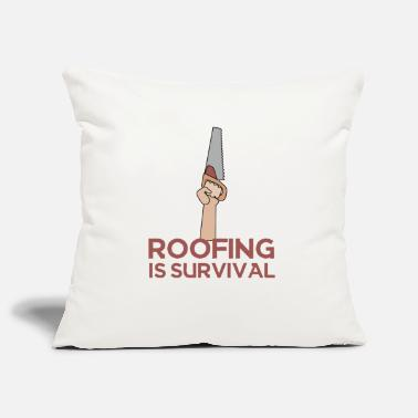 Roof Roofing: Roofing Is Survival. - Pillowcase 17,3'' x 17,3'' (45 x 45 cm)