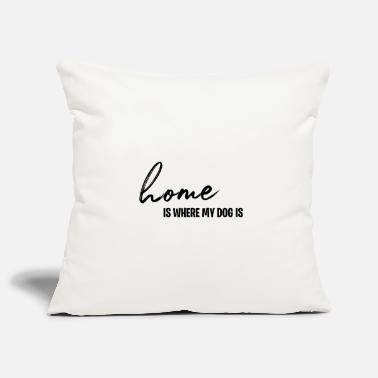 Home is where my dog is - dog dogs gift idea - Pillowcase 17,3'' x 17,3'' (45 x 45 cm)