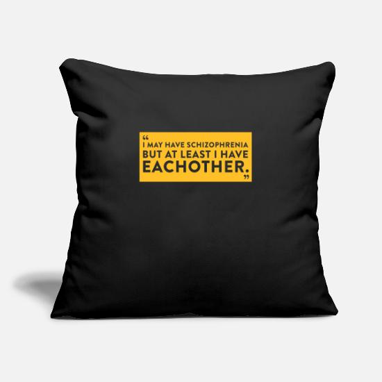 Hallucination Pillow Cases - I Have Schizophrenia But Atleast I Have Each Other - Pillowcase 17,3'' x 17,3'' (45 x 45 cm) black