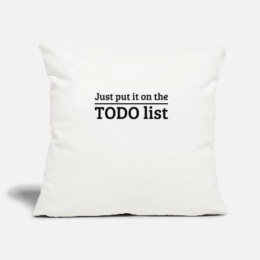 Todo List Just write it on a TODO list - Pillowcase 17,3'' x 17,3'' (45 x 45 cm)