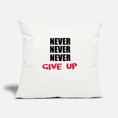 Never Give Up NEVER NEVER NEVER give up - Pillowcase 17,3'' x 17,3'' (45 x 45 cm)