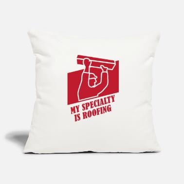 Roof Roofing: My Specialty Is Roofing - Pillowcase 17,3'' x 17,3'' (45 x 45 cm)