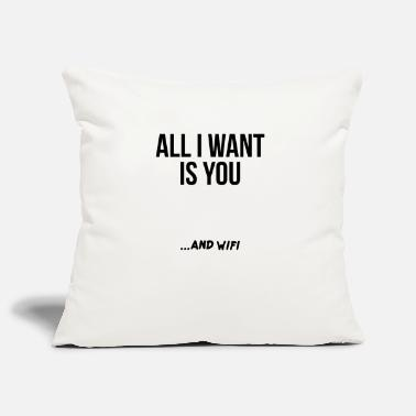 Wif ALL I WANT IS YOU AND WIF - Pillowcase 17,3'' x 17,3'' (45 x 45 cm)