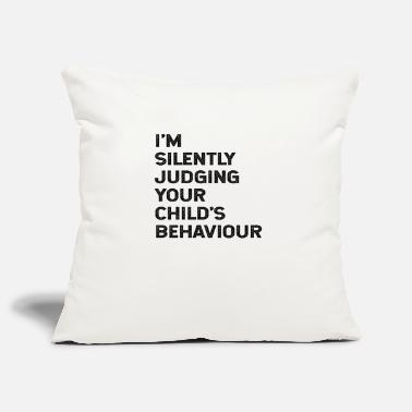 Quotes I'm Silently Judging Your Child's Behaviour - Pillowcase 17,3'' x 17,3'' (45 x 45 cm)