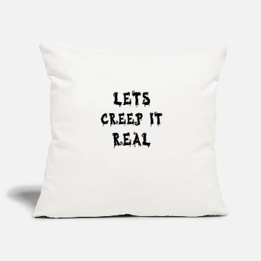 Real Lets Creep It Real - Pillowcase 17,3'' x 17,3'' (45 x 45 cm)