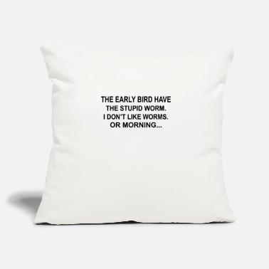 Flu Early bird have worm - Pillowcase 17,3'' x 17,3'' (45 x 45 cm)