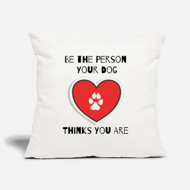 Be the Person Your Dog Thinks You Are - Pillowcase 17,3'' x 17,3'' (45 x 45 cm)