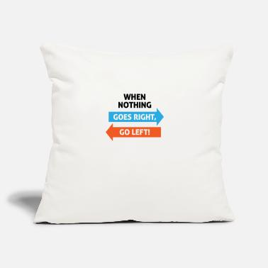 If Nothing Goes So Right, Go Left! - Pillowcase 17,3'' x 17,3'' (45 x 45 cm)