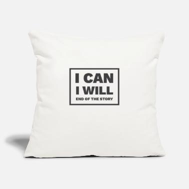 I can. I will. End of the story - Kissenhülle