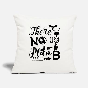 Earth There is No Planet B - There is No Plan B - Pillowcase 17,3'' x 17,3'' (45 x 45 cm)
