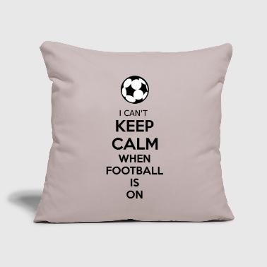 I Can't Keep Calm When Football Is On - Sofakissenbezug 44 x 44 cm