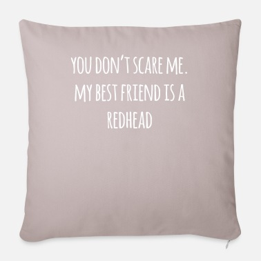 Geek You Don't Scare Me My Best Friend Is a Redhead - Pillowcase 17,3'' x 17,3'' (45 x 45 cm)