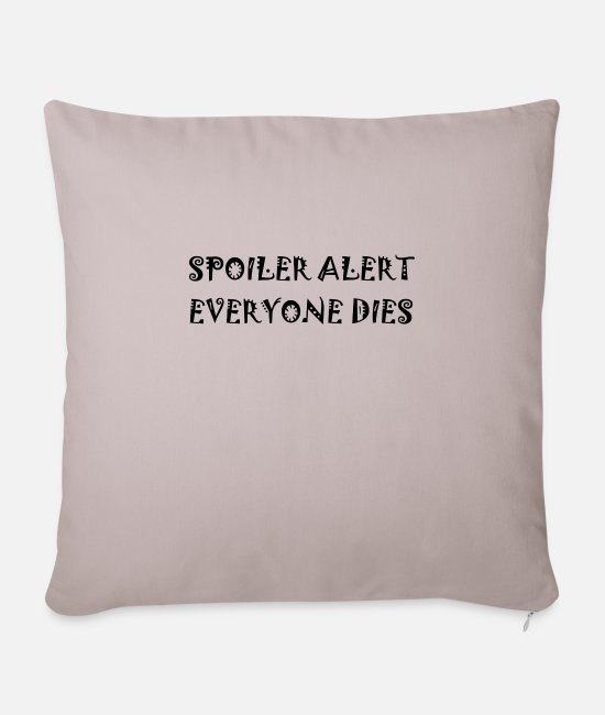 Ability Pillow Cases - SPOILER ALERT EVERYONE DIES - Pillowcase 17,3'' x 17,3'' (45 x 45 cm) light taupe