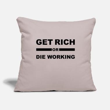 Get Rich Get Rich or The Working - Pillowcase 17,3'' x 17,3'' (45 x 45 cm)
