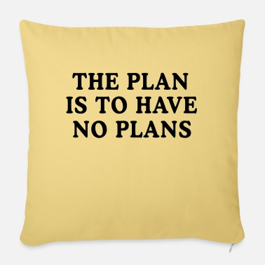 Plan The Plan is to Have No Plans - Pillowcase 17,3'' x 17,3'' (45 x 45 cm)