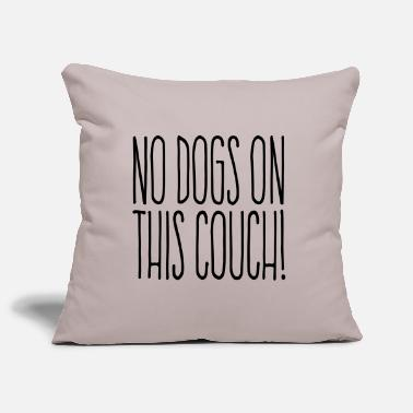 No No Dogs On This Couch - Kissenhülle