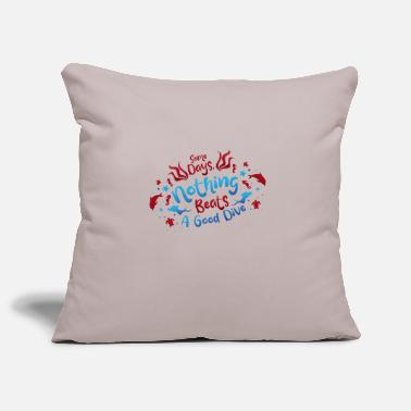 Some days nothing beats a good dive - Pillowcase 17,3'' x 17,3'' (45 x 45 cm)