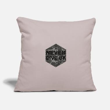 Never Give Up Never give up - Never give up - Pillowcase 17,3'' x 17,3'' (45 x 45 cm)