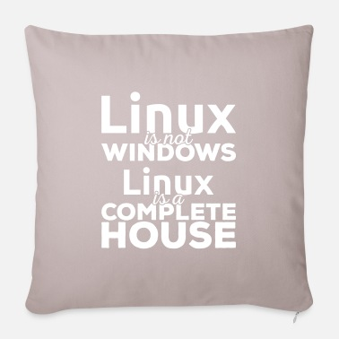 Linux Linux is not Windows! Linux is a complete house! - Pillowcase 17,3'' x 17,3'' (45 x 45 cm)