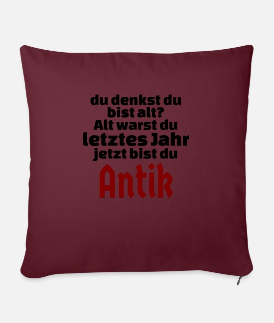 Birthday Pillow Cases - Birthday now you have become old Antik - Pillowcase 17,3'' x 17,3'' (45 x 45 cm) burgundy