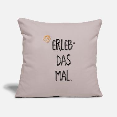Experiment EXPERIENCE THE MAL * experience * Adventure * Gift - Pillowcase 17,3'' x 17,3'' (45 x 45 cm)