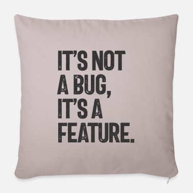 Bug It's Not a Bug, It's a Feature - Pillowcase 17,3'' x 17,3'' (45 x 45 cm)