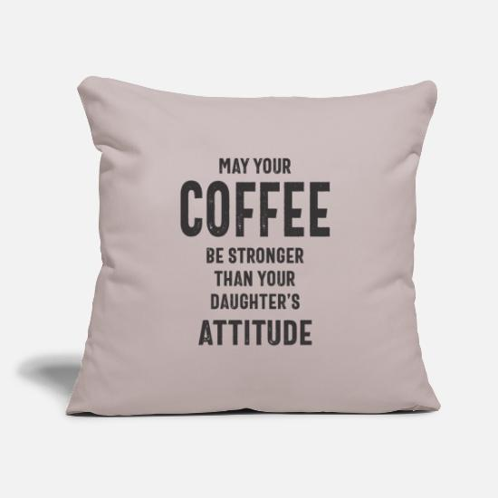 Coffee Bean Pillow Cases - May Your Coffee Be Stronger Than Your Daughters - Pillowcase 17,3'' x 17,3'' (45 x 45 cm) light grey