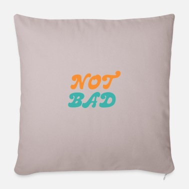 Bad Not Bad / Not Bad - Pillowcase 17,3'' x 17,3'' (45 x 45 cm)