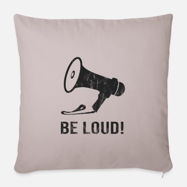 Loud Be loud! Be loud! - Pillowcase 17,3'' x 17,3'' (45 x 45 cm)
