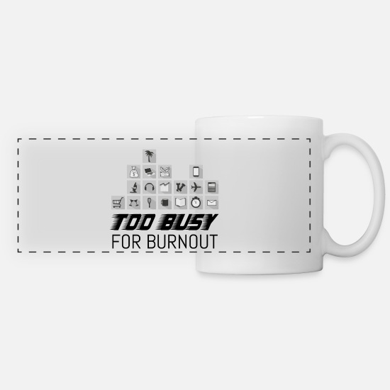 Office Mugs & Drinkware - Too busy for burnout (2) Print - Panoramic Mug white