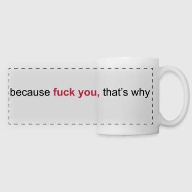 because fuck you that's why - Mug panoramique contrasté et blanc