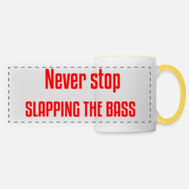 Stop Never STOP SLAPPING THE BASS - Mug panoramique