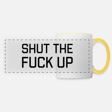 Up Shut The Fuck Up - Panoramic Mug