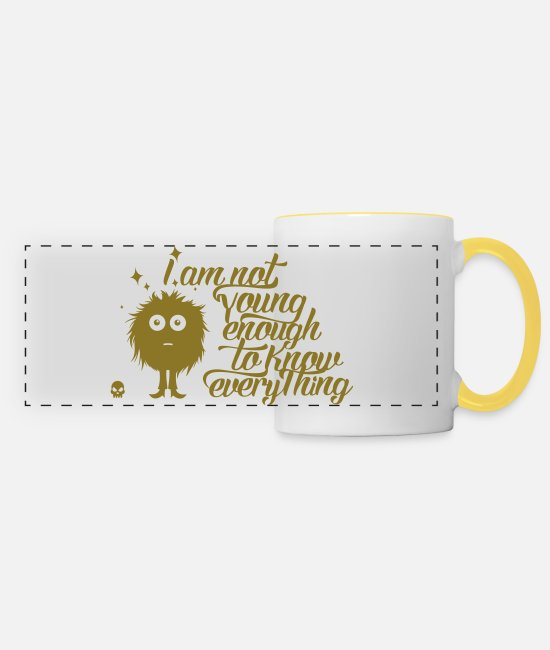Quote Mugs & Drinkware - Im not young enough to know everything - Panoramic Mug white/yellow