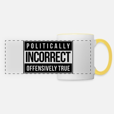 Incorrect Politically Incorrect - Panoramic Mug