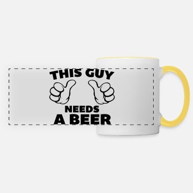 This Guy Needs A Beer This Guy Needs Beer - Tazza panoramica
