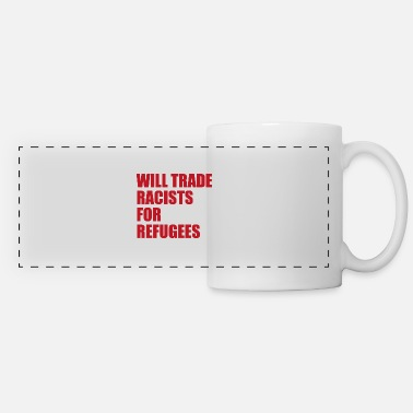 Racism Will trade Racists for Refugees Anti-Racism - Panoramic Mug
