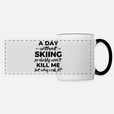 Father And Daughter A day without skiing probably won't kill me - Panoramic Mug