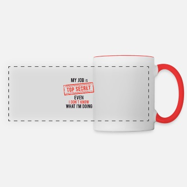 Sayings my job top secret even I don't know what I'm doing - Panoramic Mug