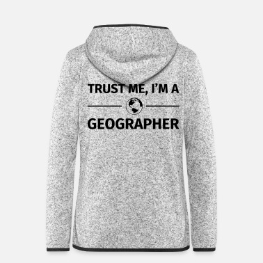 Geographic Trust me I'm a Geographer - Women's Hooded Fleece Jacket