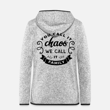 Chaos You call it chaos we call it family - Frauen Fleece Kapuzenjacke